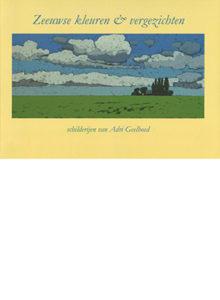 (Nederlands) Zeeuwse kleuren & vergezichten Adri Geelhoed