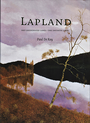 Lapland Het Grenzeloze Land ● The Infinite Land Paul De Roy